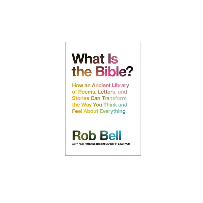 what is the bible rob bell rh robbell com HarperCollins Publishers Company Random House Publishing